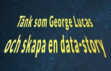 Tänk som George Lucas och skapa en data-story